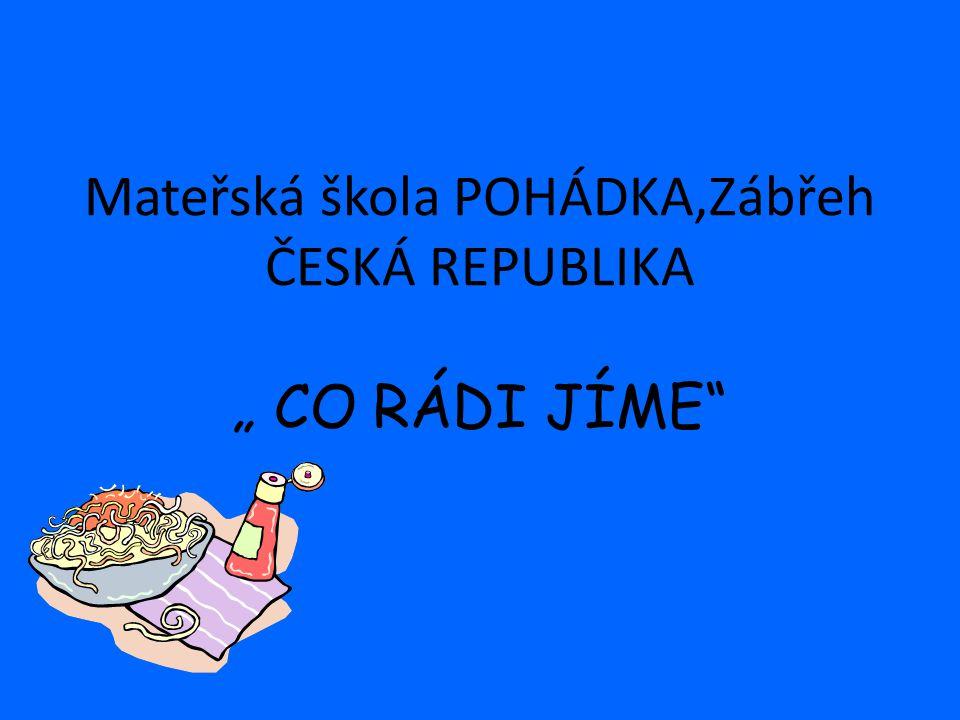 """Mateřská škola POHÁDKA,Zábřeh ČESKÁ REPUBLIKA """" CO RÁDI JÍME"""