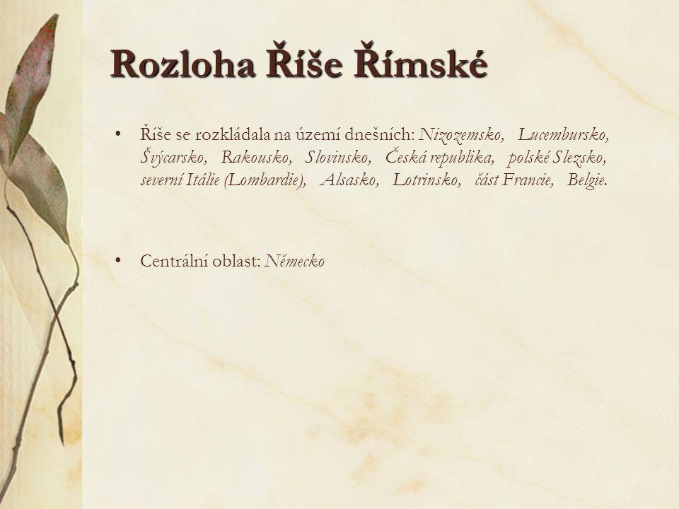 Rozloha Říše Římské Říše se rozkládala na území dnešních: Nizozemsko, Lucembursko, Švýcarsko, Rakousko, Slovinsko, Česká republika, polské Slezsko, se