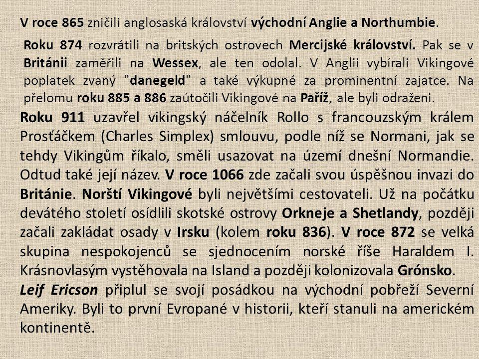 V roce 865 zničili anglosaská království východní Anglie a Northumbie. Roku 874 rozvrátili na britských ostrovech Mercijské království. Pak se v Britá