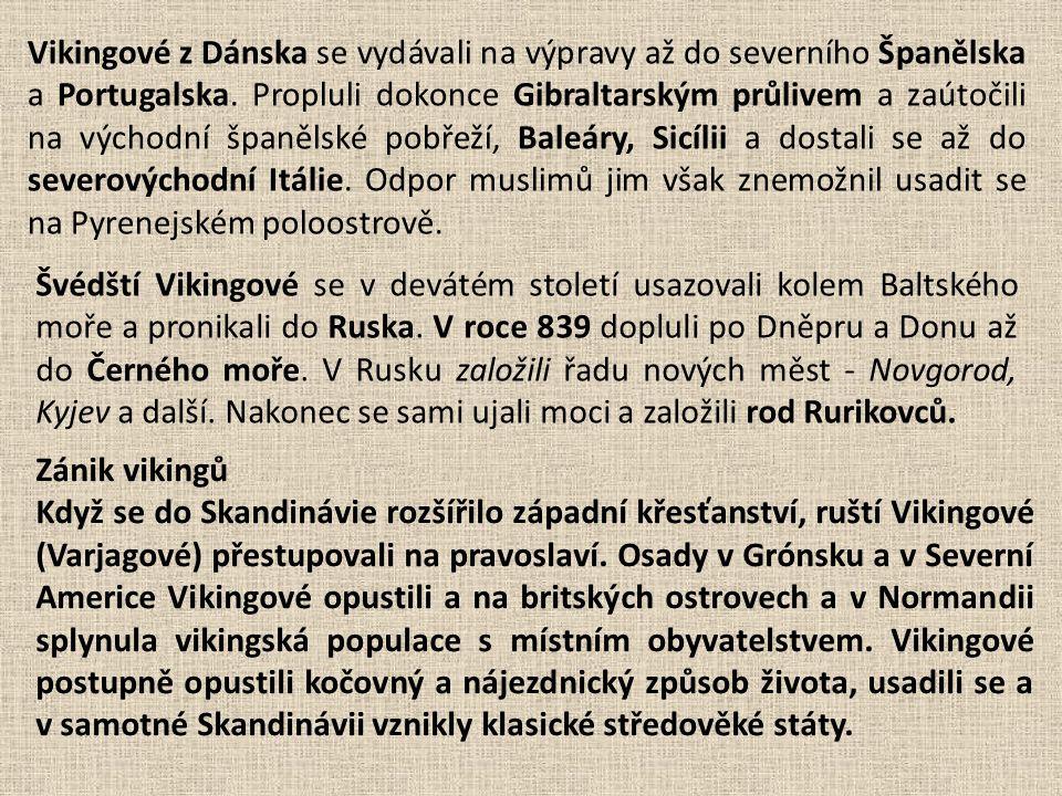 Vikingové z Dánska se vydávali na výpravy až do severního Španělska a Portugalska. Propluli dokonce Gibraltarským průlivem a zaútočili na východní špa
