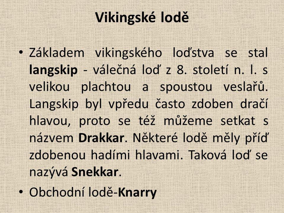 Vikingské lodě Základem vikingského loďstva se stal langskip - válečná loď z 8. století n. l. s velikou plachtou a spoustou veslařů. Langskip byl vpře