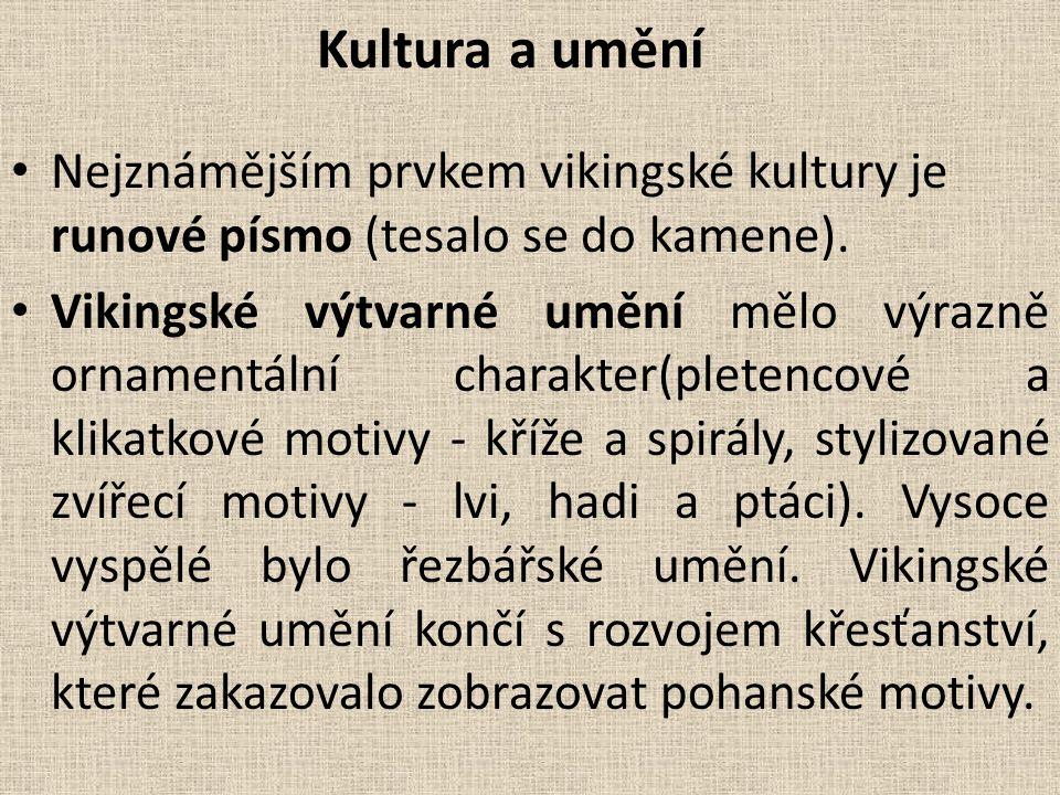 Kultura a umění Nejznámějším prvkem vikingské kultury je runové písmo (tesalo se do kamene). Vikingské výtvarné umění mělo výrazně ornamentální charak