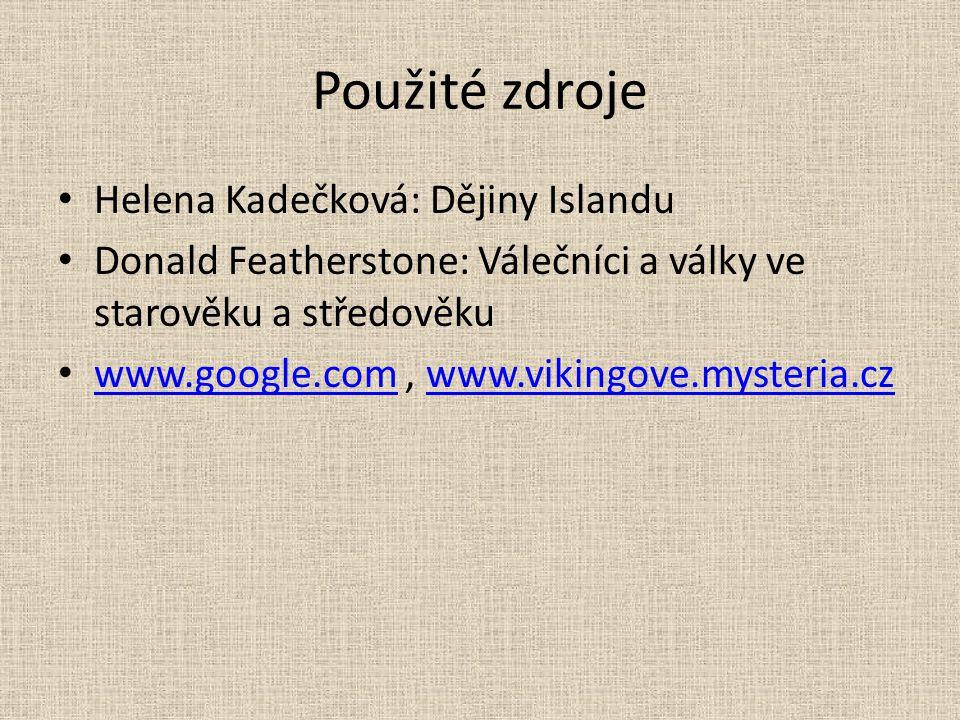 Použité zdroje Helena Kadečková: Dějiny Islandu Donald Featherstone: Válečníci a války ve starověku a středověku www.google.com, www.vikingove.mysteri