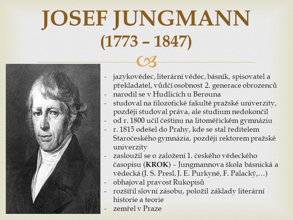  JOSEF JUNGMANN (1773 – 1847) -jazykovědec, literární vědec, básník, spisovatel a překladatel, vůdčí osobnost 2.