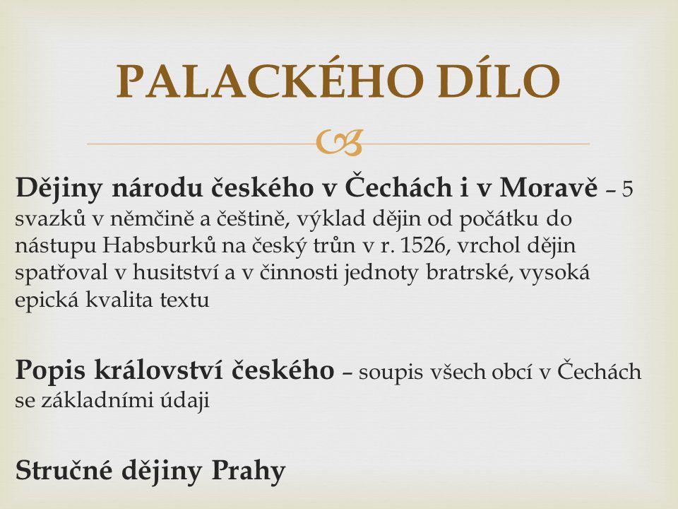  Dějiny národu českého v Čechách i v Moravě – 5 svazků v němčině a češtině, výklad dějin od počátku do nástupu Habsburků na český trůn v r.