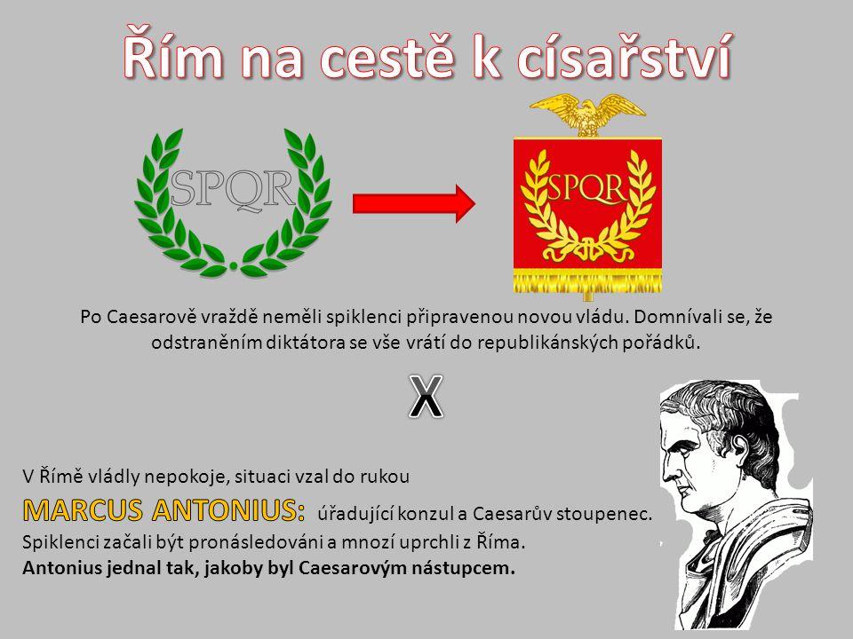Po Caesarově vraždě neměli spiklenci připravenou novou vládu. Domnívali se, že odstraněním diktátora se vše vrátí do republikánských pořádků.