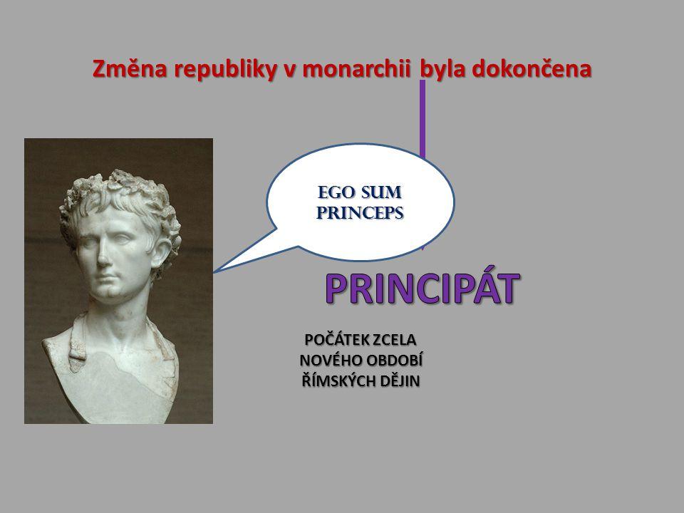 Změna republiky v monarchii byla dokončena POČÁTEK ZCELA NOVÉHO OBDOBÍ ŘÍMSKÝCH DĚJIN EGO SUM PRINCEPS