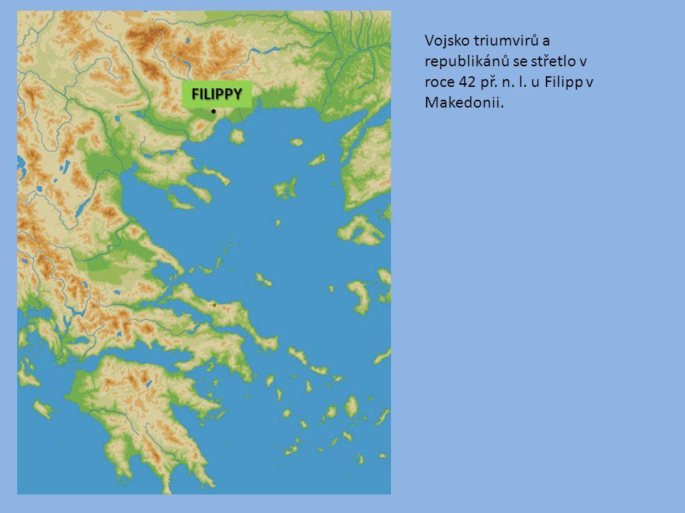 Vojsko triumvirů a republikánů se střetlo v roce 42 př. n. l. u Filipp v Makedonii. FILIPPY
