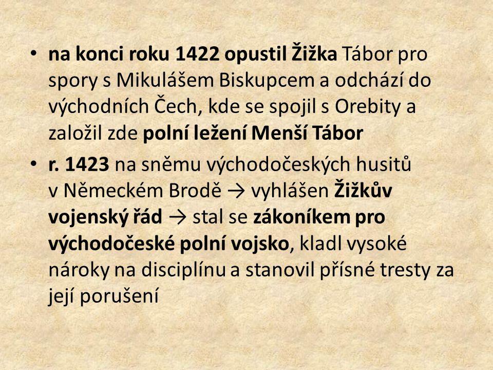 na konci roku 1422 opustil Žižka Tábor pro spory s Mikulášem Biskupcem a odchází do východních Čech, kde se spojil s Orebity a založil zde polní ležení Menší Tábor r.