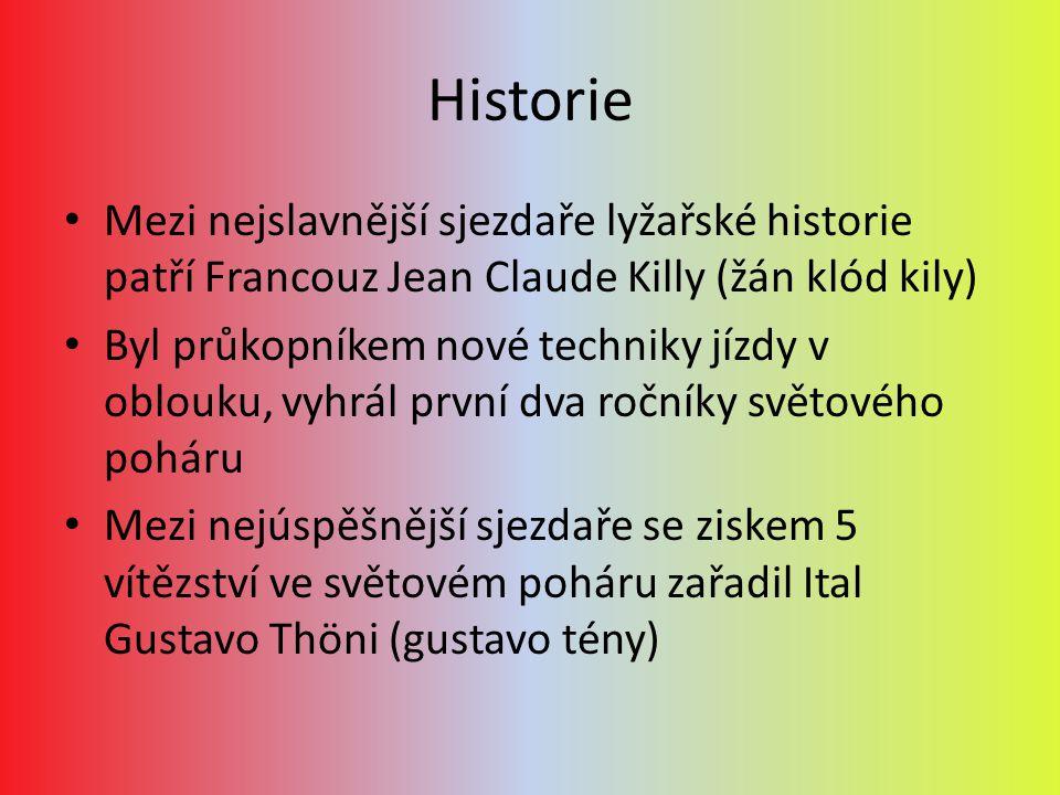 Historie Mezi nejslavnější sjezdaře lyžařské historie patří Francouz Jean Claude Killy (žán klód kily) Byl průkopníkem nové techniky jízdy v oblouku,