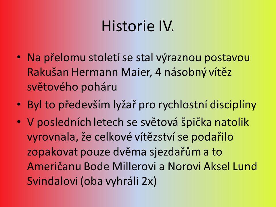 Historie IV. Na přelomu století se stal výraznou postavou Rakušan Hermann Maier, 4 násobný vítěz světového poháru Byl to především lyžař pro rychlostn