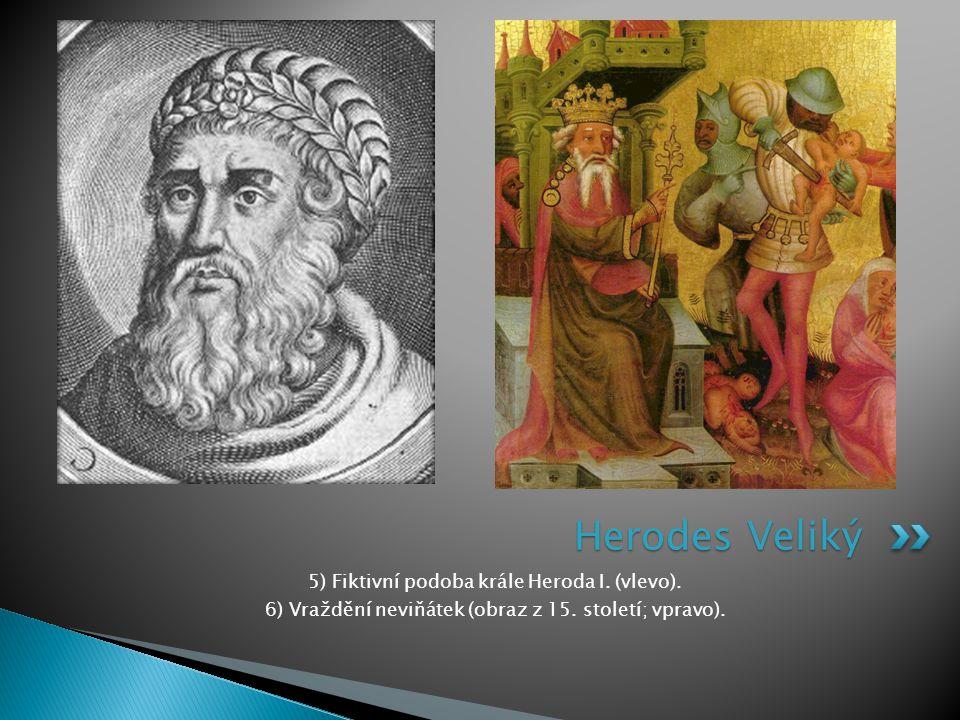 5) Fiktivní podoba krále Heroda I. (vlevo). 6) Vraždění neviňátek (obraz z 15. století; vpravo). Herodes Veliký