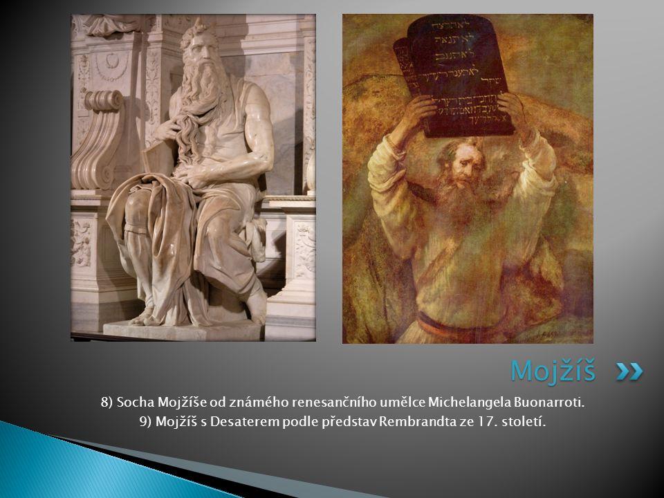 8) Socha Mojžíše od známého renesančního umělce Michelangela Buonarroti. 9) Mojžíš s Desaterem podle představ Rembrandta ze 17. století. Mojžíš