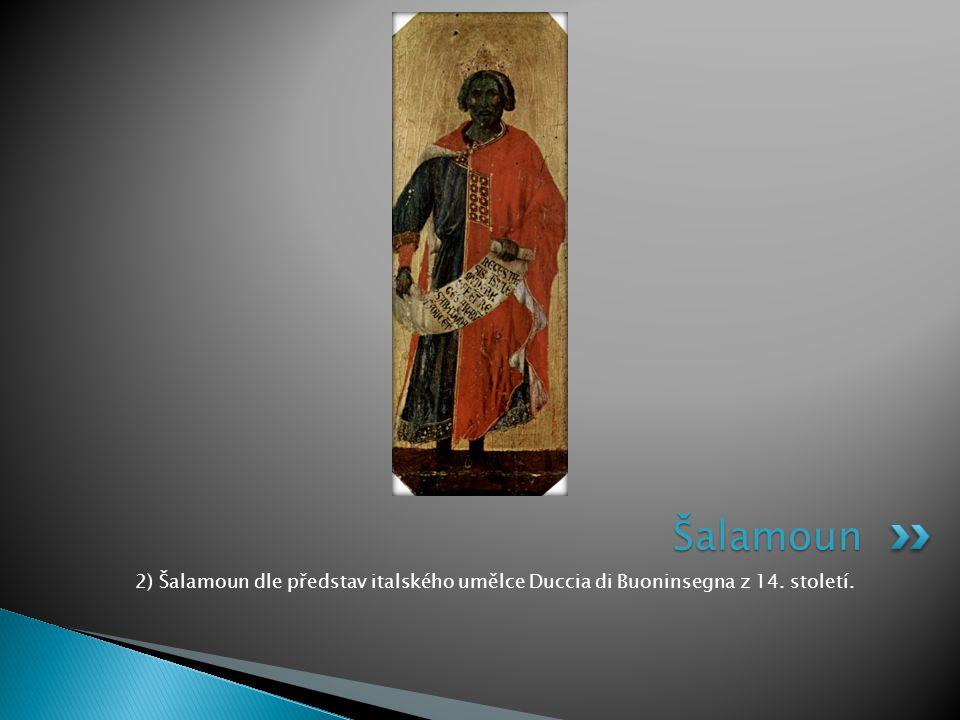 2) Šalamoun dle představ italského umělce Duccia di Buoninsegna z 14. století. Šalamoun