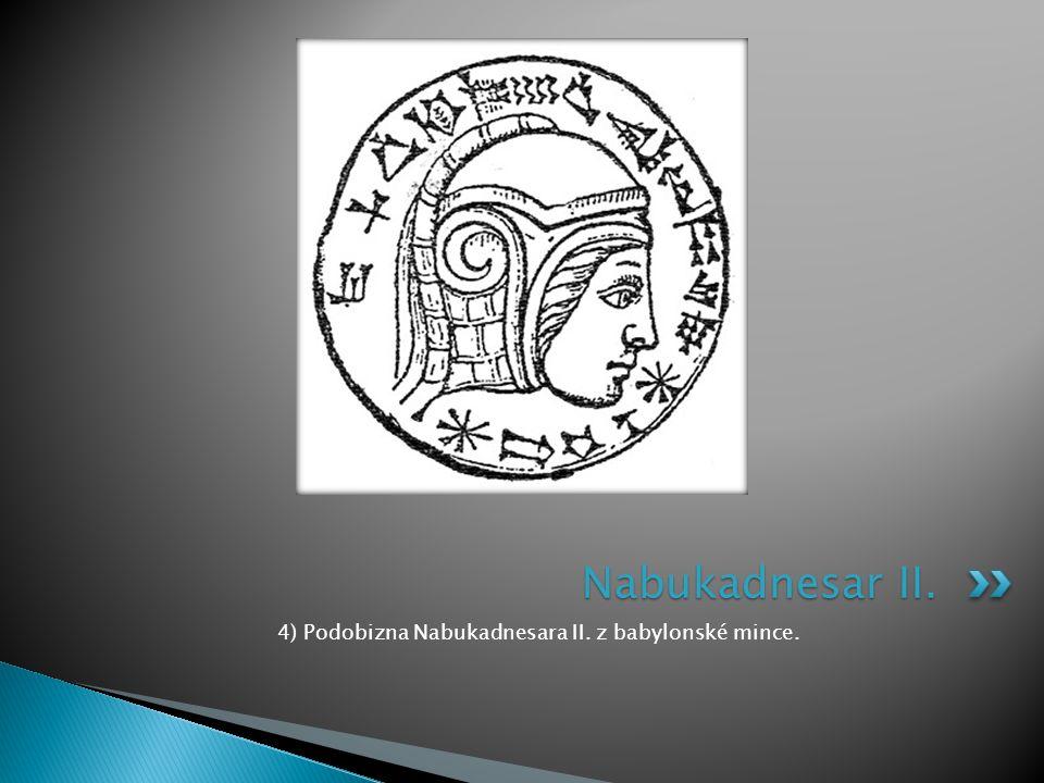 4) Podobizna Nabukadnesara II. z babylonské mince. Nabukadnesar II.