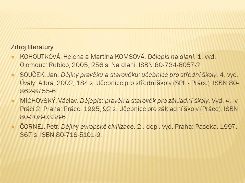 Zdroj literatury:  KOHOUTKOVÁ, Helena a Martina KOMSOVÁ. Dějepis na dlani. 1. vyd. Olomouc: Rubico, 2005, 256 s. Na dlani. ISBN 80-734-6057-2.  SOUČ