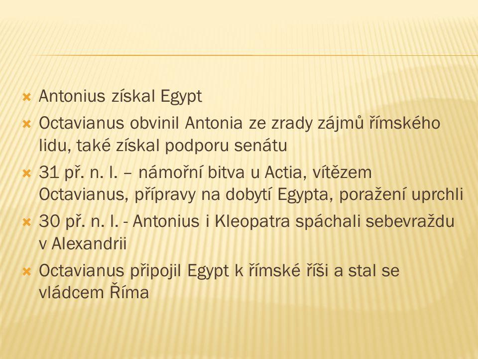  Antonius získal Egypt  Octavianus obvinil Antonia ze zrady zájmů římského lidu, také získal podporu senátu  31 př. n. l. – námořní bitva u Actia,