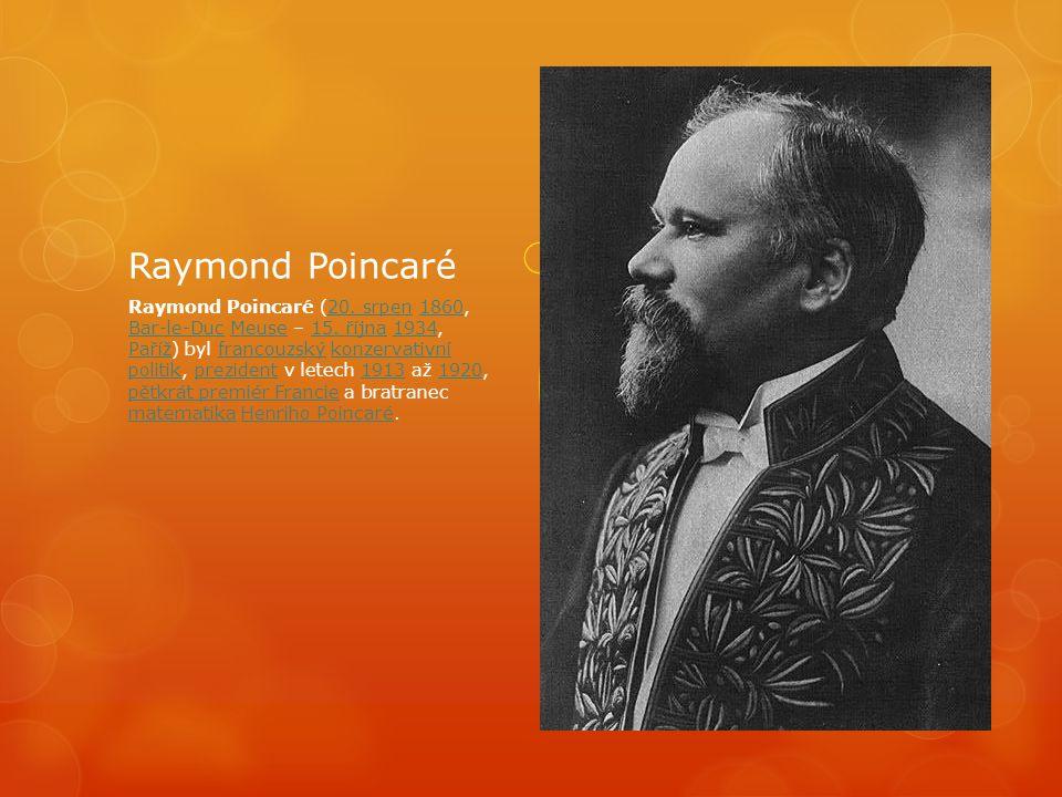 Raymond Poincaré Raymond Poincaré (20.srpen 1860, Bar-le-Duc Meuse – 15.