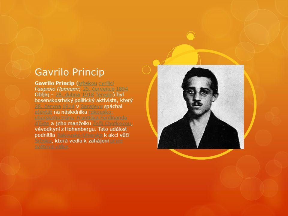 Gavrilo Princip Gavrilo Princip (srbskou cyrilicí Гаврило Принцип; 25.