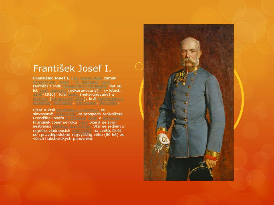František Josef I.František Josef I. (18. srpna 1830 zámek Schönbrunn, Vídeň – 21.