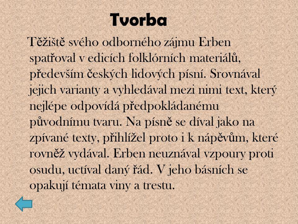 T ěž išt ě svého odborného zájmu Erben spat ř oval v edicích folklórních materiál ů, p ř edevším č eských lidových písní.