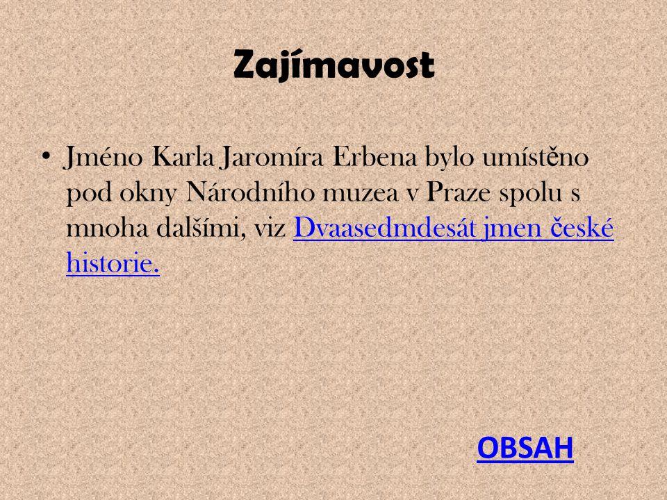 Zajímavost Jméno Karla Jaromíra Erbena bylo umíst ě no pod okny Národního muzea v Praze spolu s mnoha dalšími, viz Dvaasedmdesát jmen č eské historie.