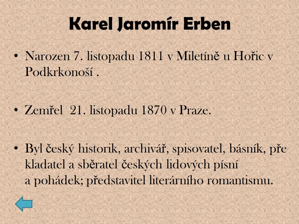Karel Jaromír Erben Narozen 7. listopadu 1811 v Miletín ě u Ho ř ic v Podkrkonoší. Zem ř el 21. listopadu 1870 v Praze. Byl č eský historik, archivá ř