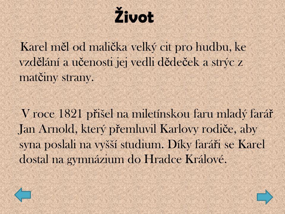 Od roku 1831 za č al studovat filosofii a pozd ě ji práva v Praze, díky Vrchnostenšským ú ř edník ů m, kte ř í se na Karlovo, alespo ň č áste č né studium skládali.