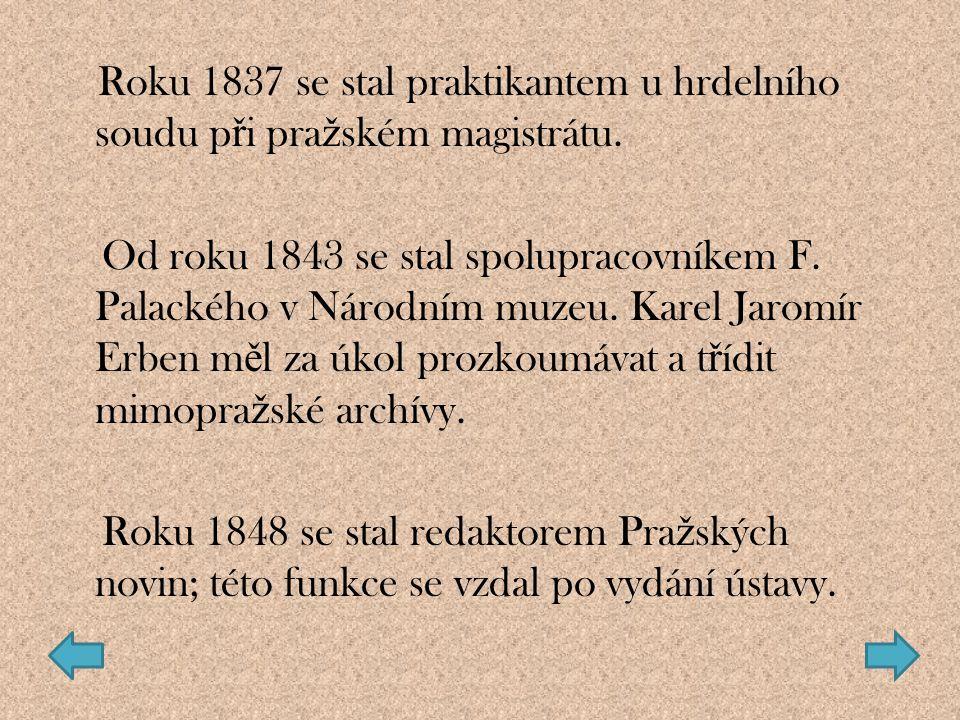 Roku 1837 se stal praktikantem u hrdelního soudu p ř i pra ž ském magistrátu. Od roku 1843 se stal spolupracovníkem F. Palackého v Národním muzeu. Kar