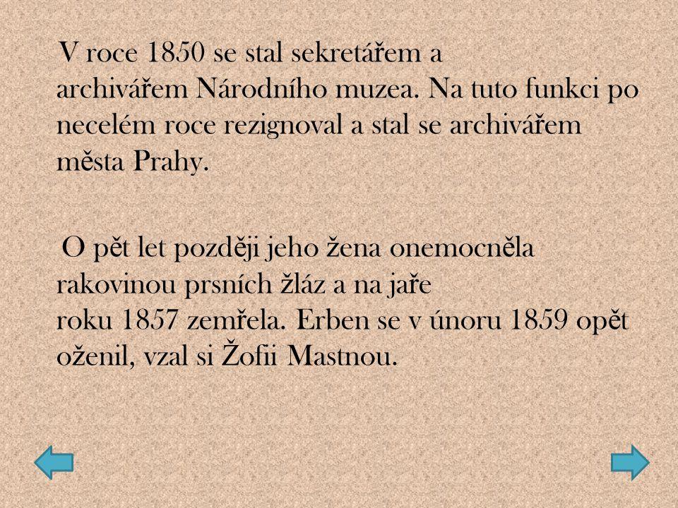 V roce 1850 se stal sekretá ř em a archivá ř em Národního muzea. Na tuto funkci po necelém roce rezignoval a stal se archivá ř em m ě sta Prahy. O p ě