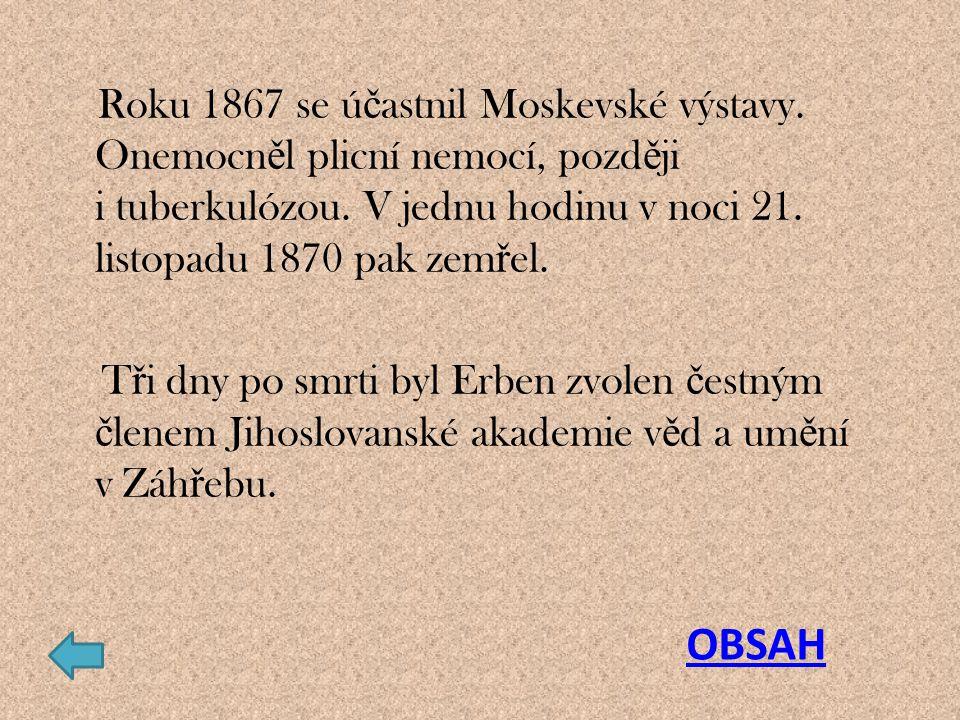 Roku 1867 se ú č astnil Moskevské výstavy. Onemocn ě l plicní nemocí, pozd ě ji i tuberkulózou. V jednu hodinu v noci 21. listopadu 1870 pak zem ř el.