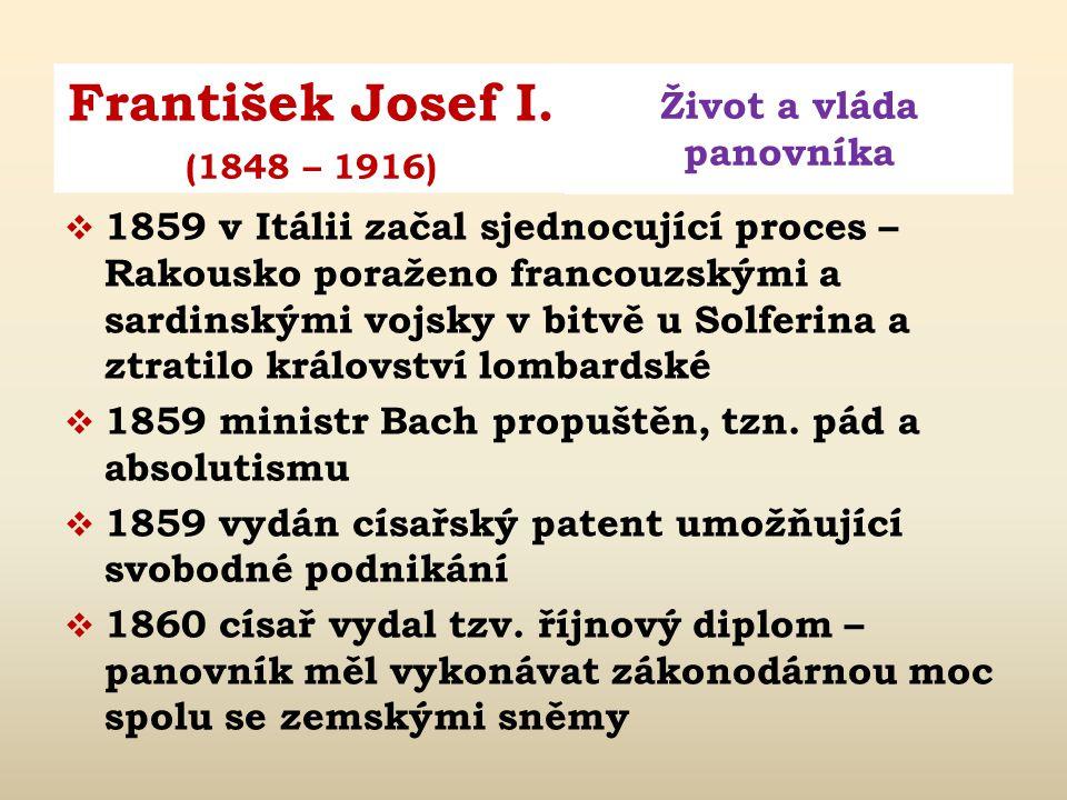 František Josef I. Život a vláda panovníka (1848 – 1916)  1855 – 1859 císařský pár projel všechny země monarchie  1855 narození dcery Žofie (zemřela