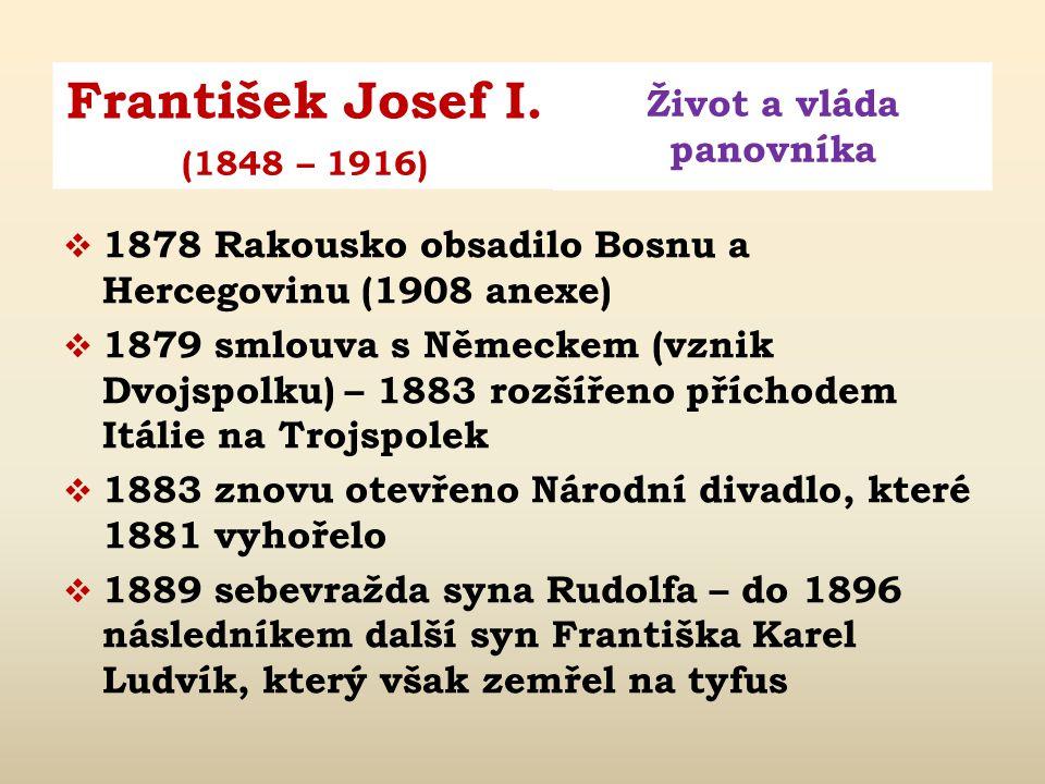 František Josef I. Život a vláda panovníka (1848 – 1916)  1867 vznik Rakouska-Uherska = dualistické rozdělení říše na Předlitavsko (rakouské a české