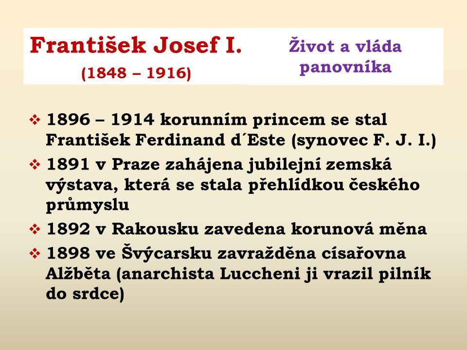 František Josef I. Život a vláda panovníka (1848 – 1916)  1878 Rakousko obsadilo Bosnu a Hercegovinu (1908 anexe)  1879 smlouva s Německem (vznik Dv