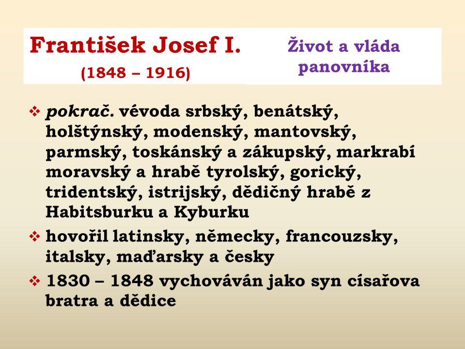 František Josef I. Život a vláda panovníka (1848 – 1916)  narozen 18. srpna 1830  rodiče: arcivévoda František Karel Lotrinský – syn Františka II. a