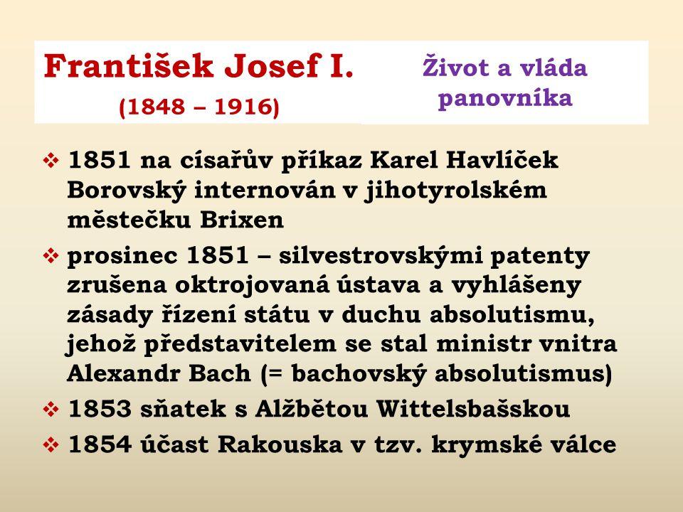 František Josef I. Život a vláda panovníka (1848 – 1916)  1832 – 1840 narození bratrů Ferdinanda Maxmiliána, Karla Ludvíka a Ludvíka Viktora  2. pro