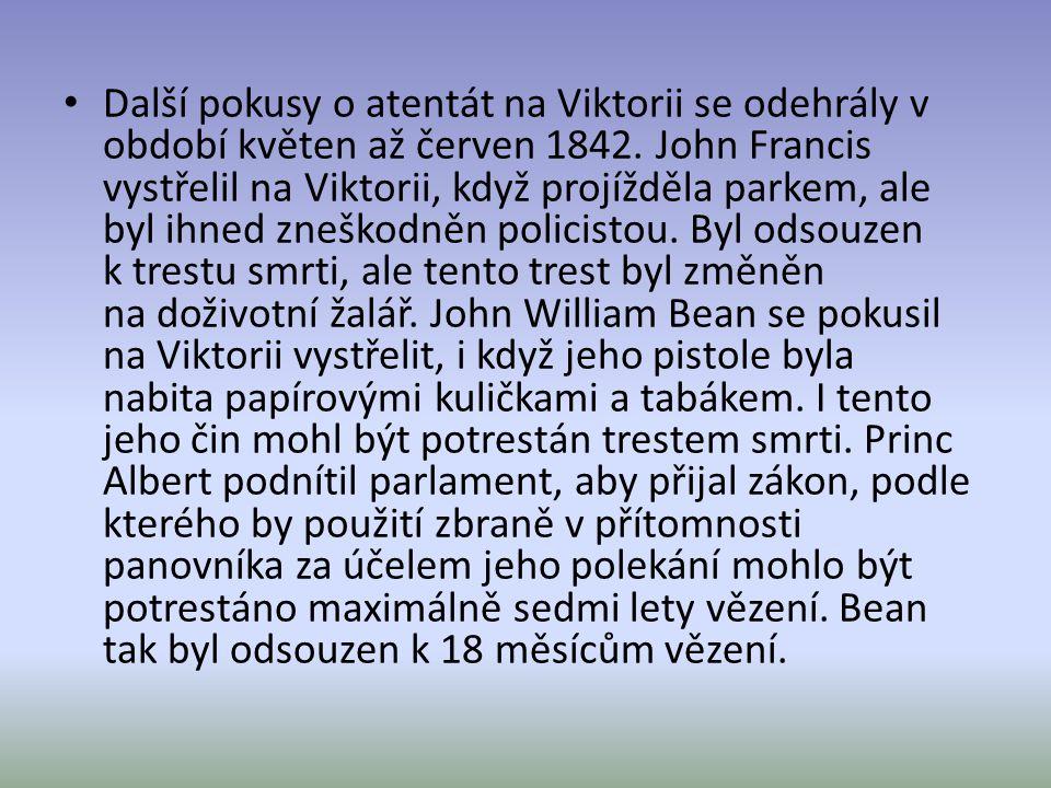 Další pokusy o atentát na Viktorii se odehrály v období květen až červen 1842. John Francis vystřelil na Viktorii, když projížděla parkem, ale byl ihn
