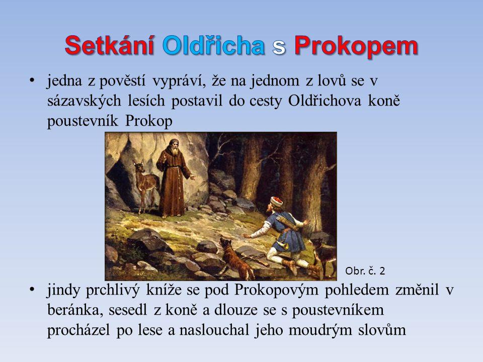 jedna z pověstí vypráví, že na jednom z lovů se v sázavských lesích postavil do cesty Oldřichova koně poustevník Prokop jindy prchlivý kníže se pod Pr