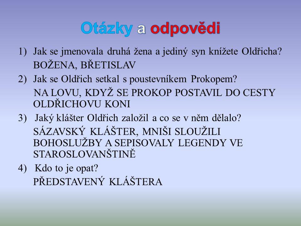 1)Jak se jmenovala druhá žena a jediný syn knížete Oldřicha.