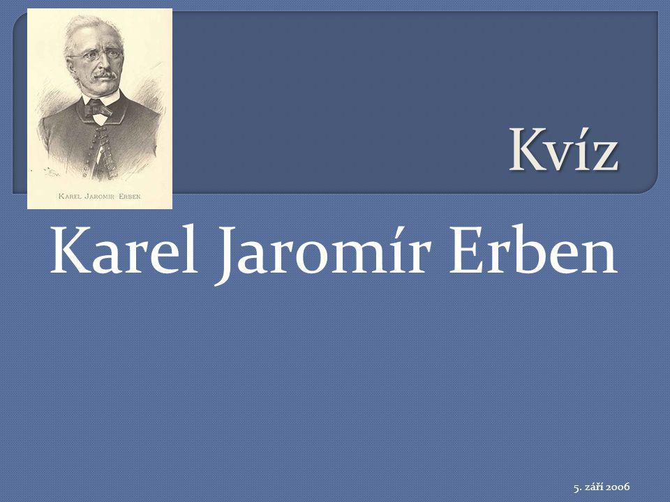 Kvíz Karel Jaromír Erben 5. září 2006