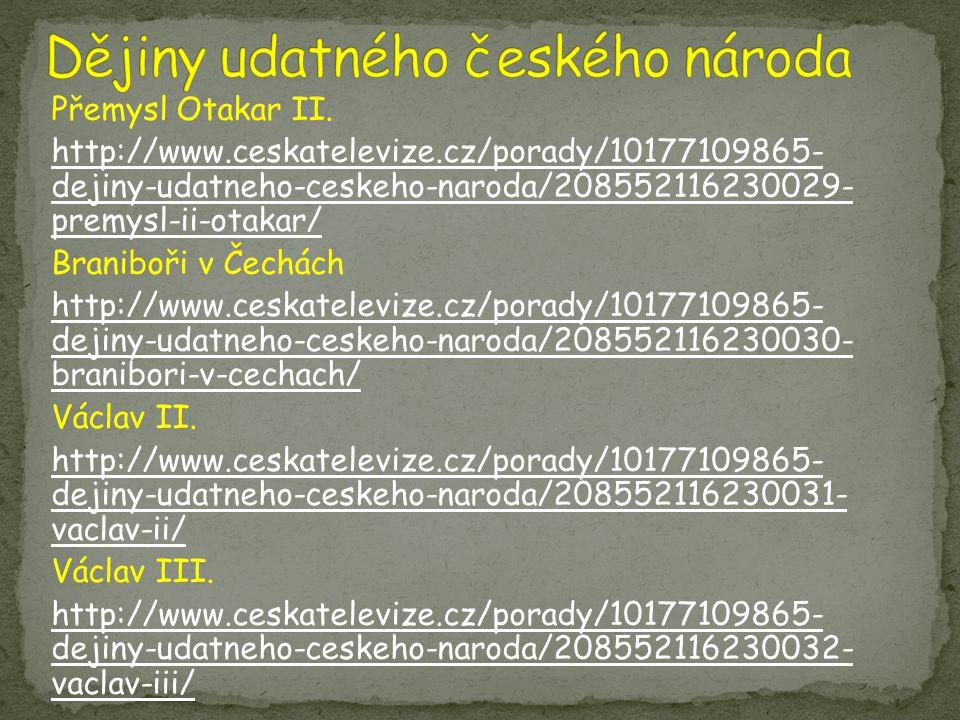 Přemysl Otakar II. http://www.ceskatelevize.cz/porady/10177109865- dejiny-udatneho-ceskeho-naroda/208552116230029- premysl-ii-otakar/ Braniboři v Čech