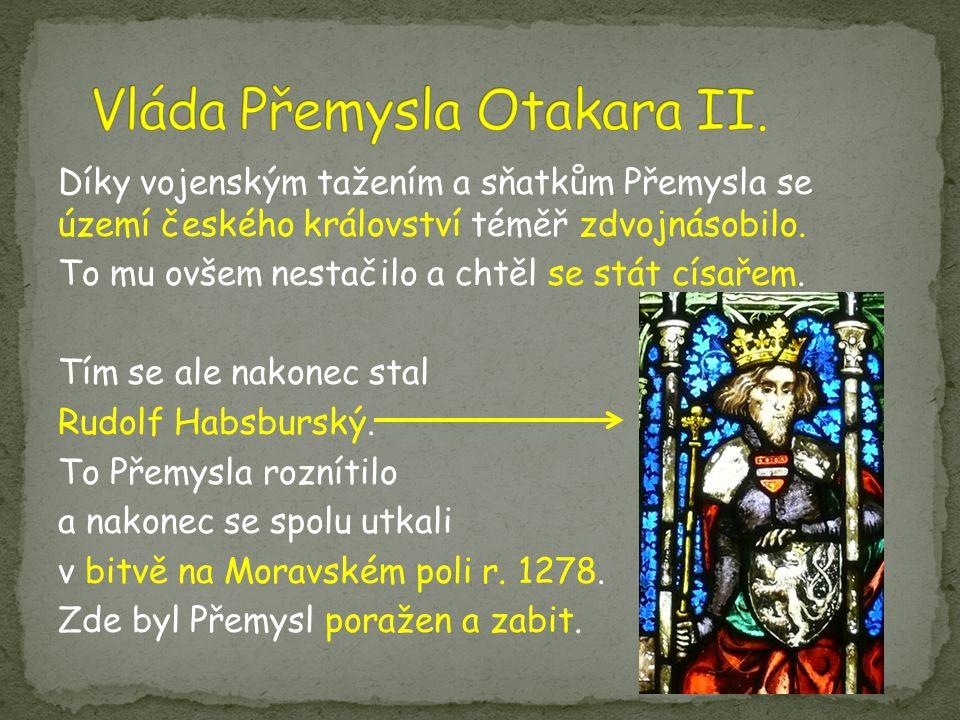 Díky vojenským tažením a sňatkům Přemysla se území českého království téměř zdvojnásobilo. To mu ovšem nestačilo a chtěl se stát císařem. Tím se ale n
