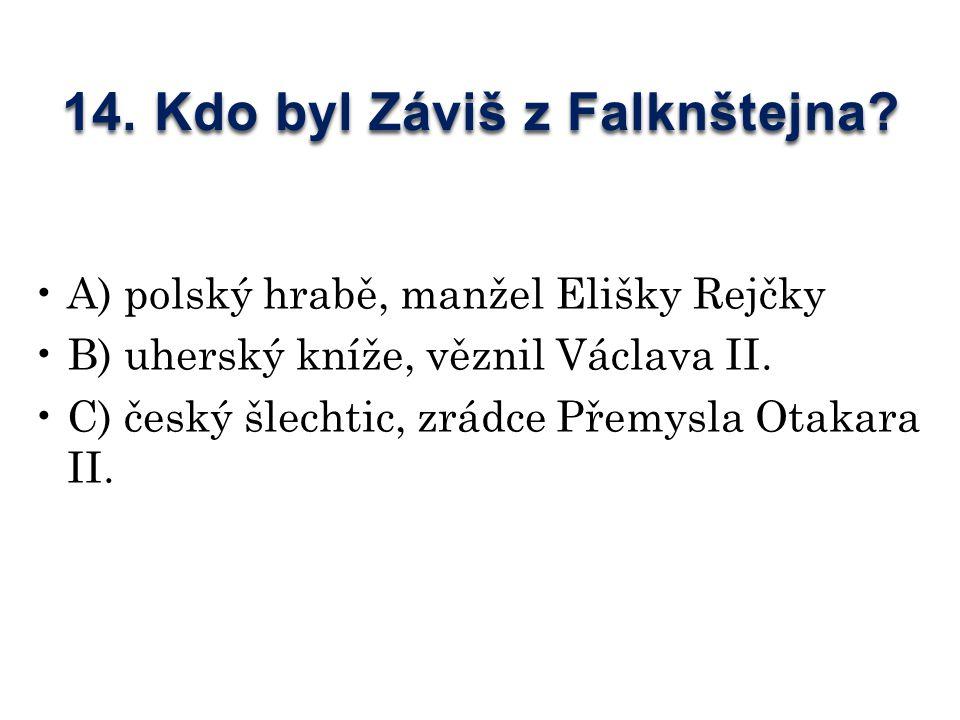 14. Kdo byl Záviš z Falknštejna.