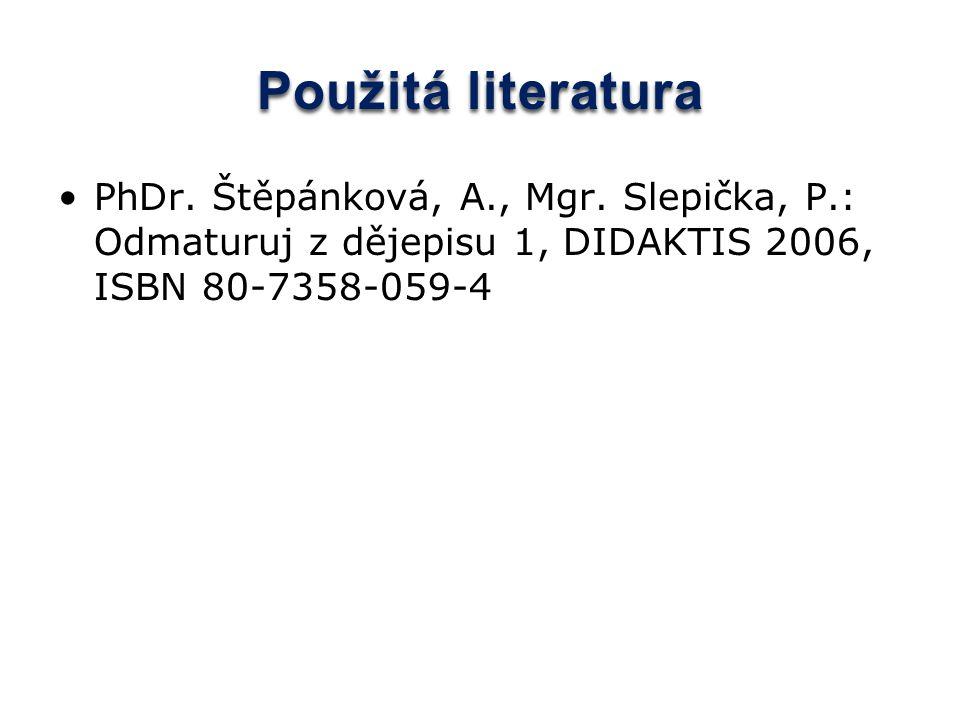 Použitá literatura PhDr. Štěpánková, A., Mgr. Slepička, P.: Odmaturuj z dějepisu 1, DIDAKTIS 2006, ISBN 80-7358-059-4