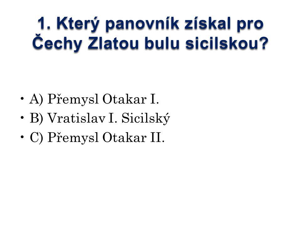1. Který panovník získal pro Čechy Zlatou bulu sicilskou.