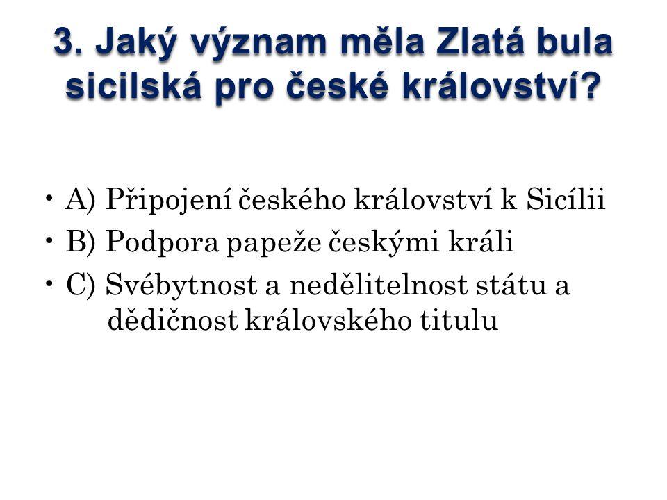 3. Jaký význam měla Zlatá bula sicilská pro české království.