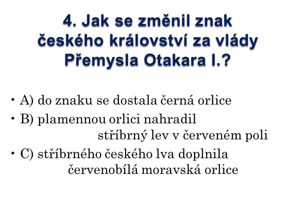 4. Jak se změnil znak českého království za vlády Přemysla Otakara I..