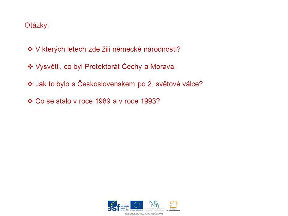 Otázky:  V kterých letech zde žili německé národnosti?  Vysvětli, co byl Protektorát Čechy a Morava.  Jak to bylo s Československem po 2. světové v