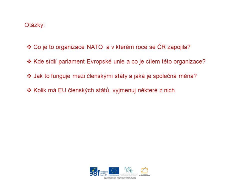 Otázky:  Co je to organizace NATO a v kterém roce se ČR zapojila?  Kde sídlí parlament Evropské unie a co je cílem této organizace?  Jak to funguje