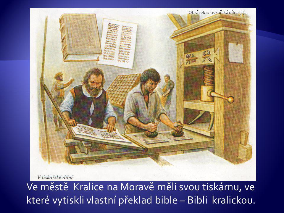 Ve městě Kralice na Moravě měli svou tiskárnu, ve které vytiskli vlastní překlad bible – Bibli kralickou.